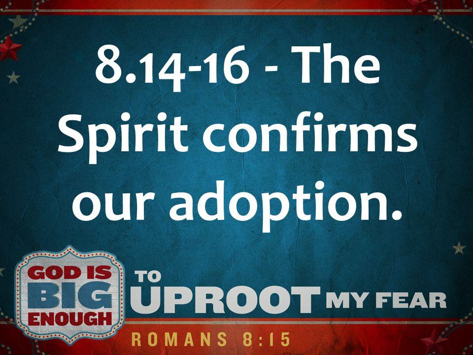 8.14-16 - The Spirit confirms our adoption.