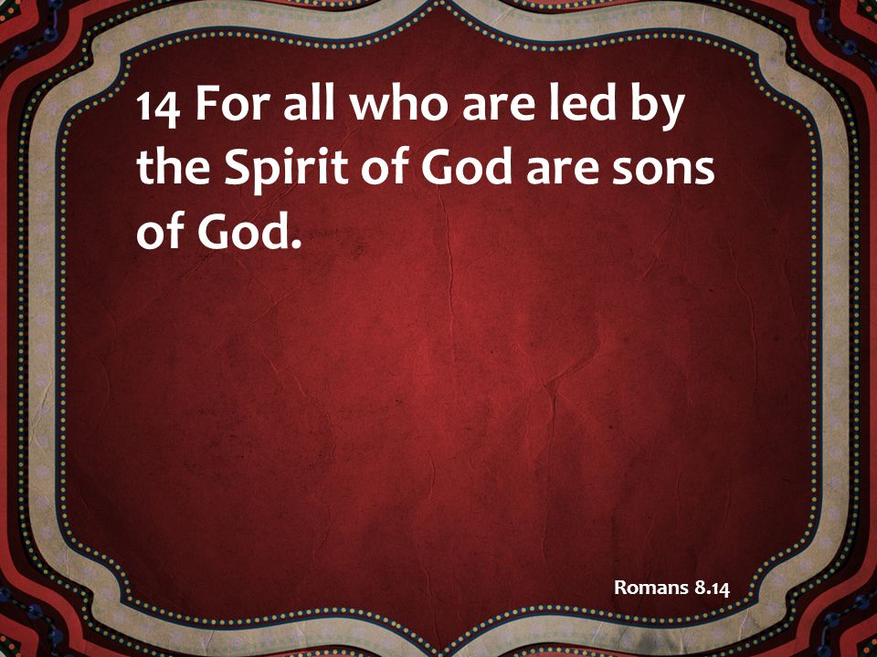 14 For all who are led by the Spirit of God are sons of God.