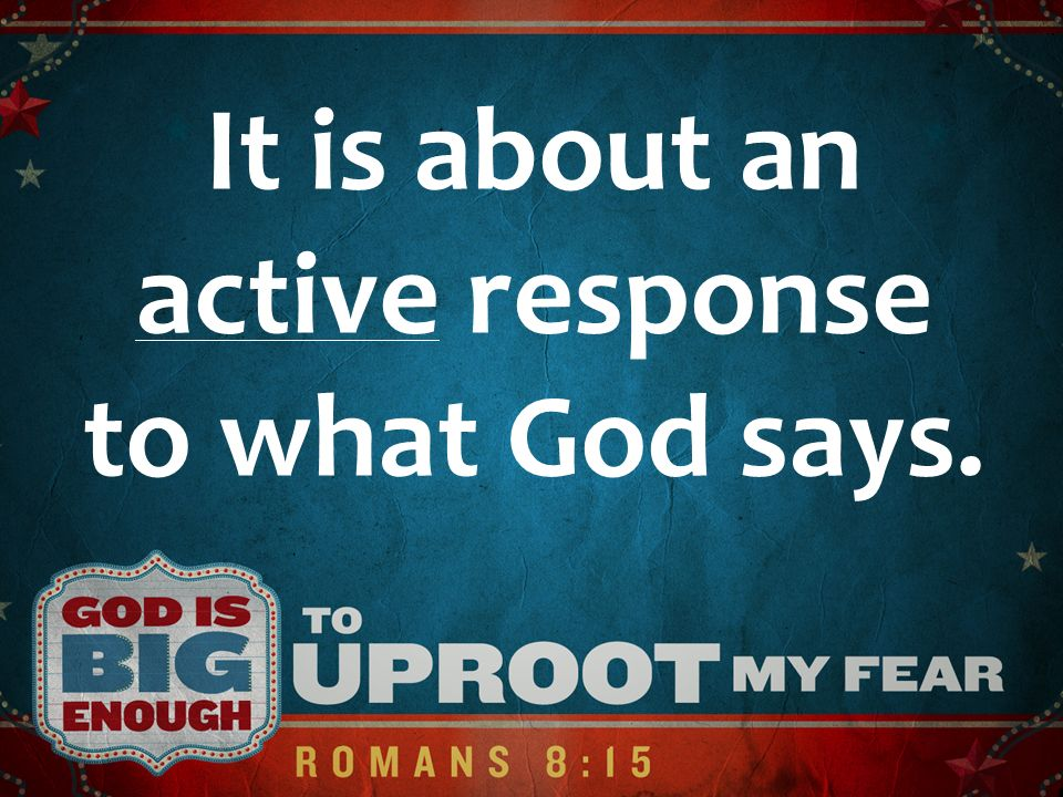 It is about an active response to what God says.