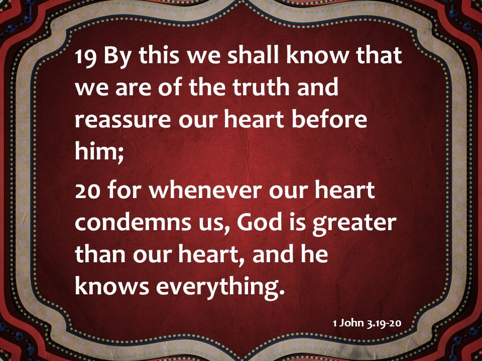 19 By this we shall know that we are of the truth and reassure our heart before him;