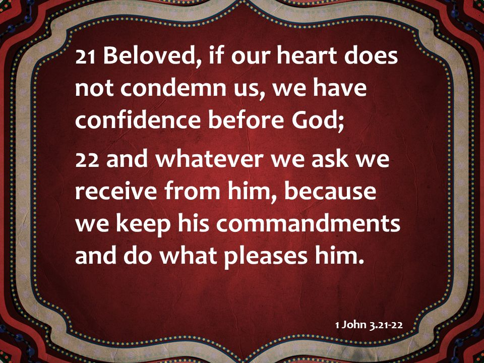 21 Beloved, if our heart does not condemn us, we have confidence before God;