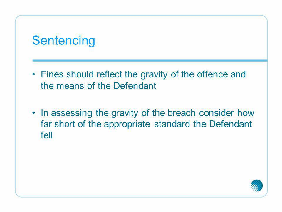 Sentencing Fines should reflect the gravity of the offence and the means of the Defendant.