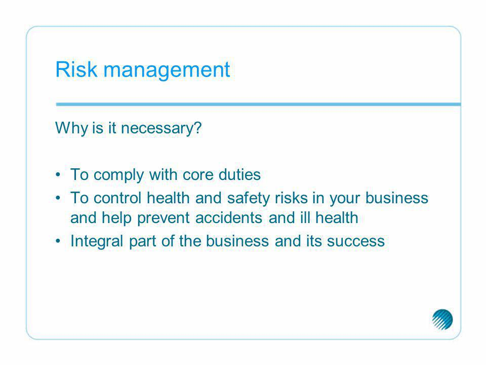 Risk management Why is it necessary To comply with core duties