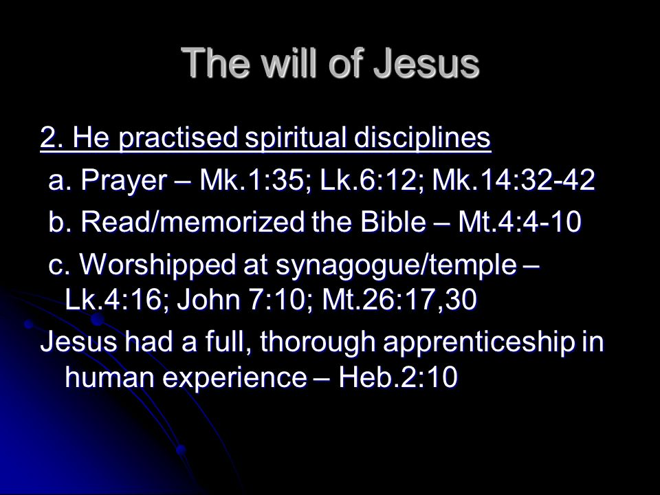 The will of Jesus 2. He practised spiritual disciplines