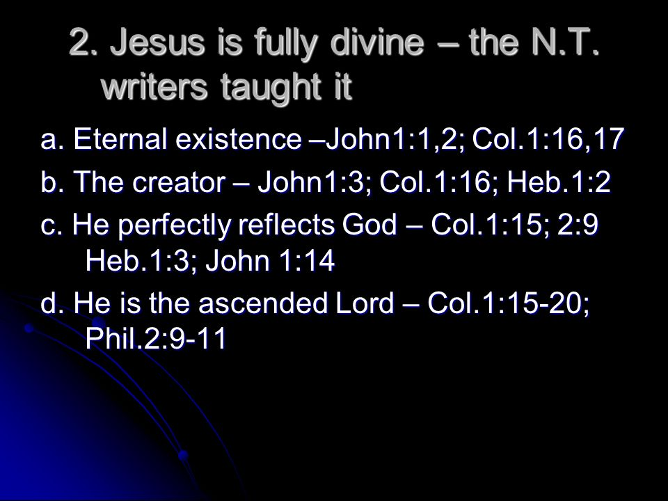 2. Jesus is fully divine – the N.T. writers taught it