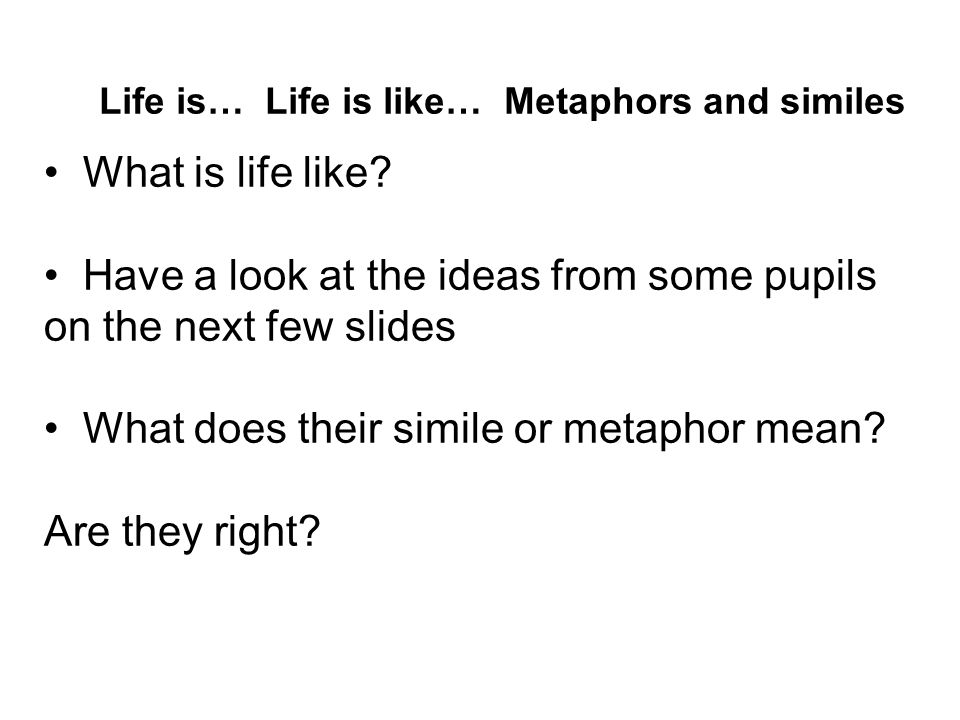 Life is… Life is like… Metaphors and similes