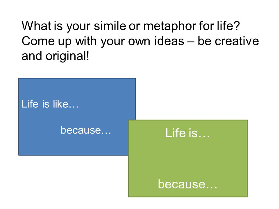 What is your simile or metaphor for life
