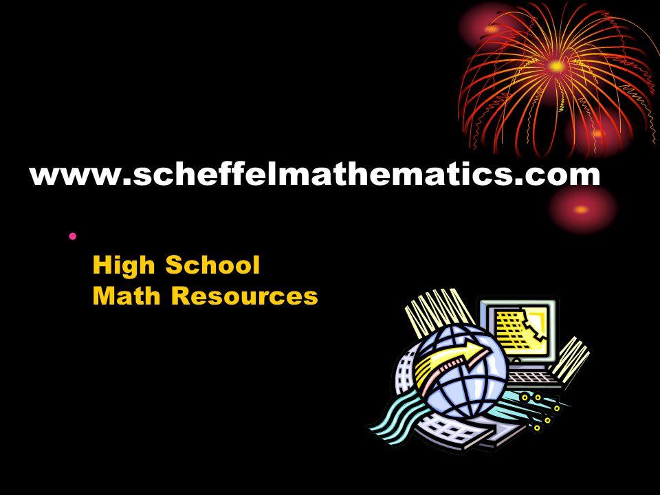 www.scheffelmathematics.com High School Math Resources