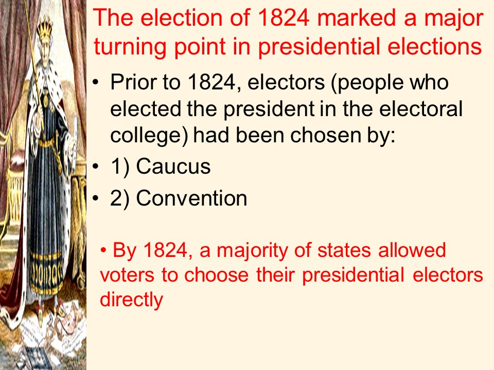 The election of 1824 marked a major turning point in presidential elections