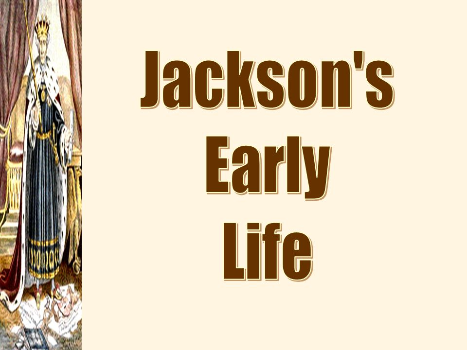 Jackson s Early Life