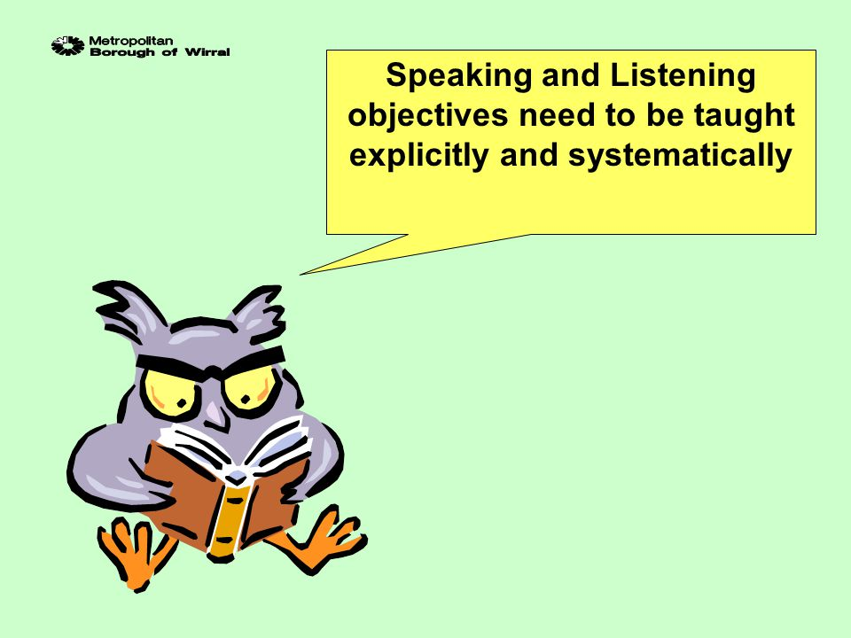 Speaking and Listening objectives need to be taught explicitly and systematically