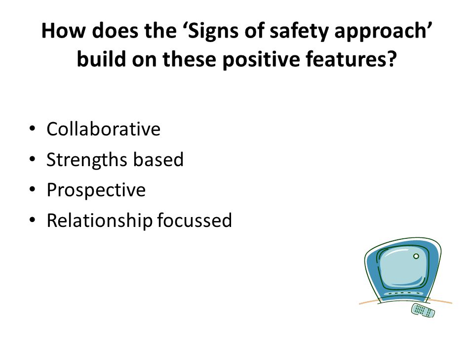 How does the 'Signs of safety approach' build on these positive features