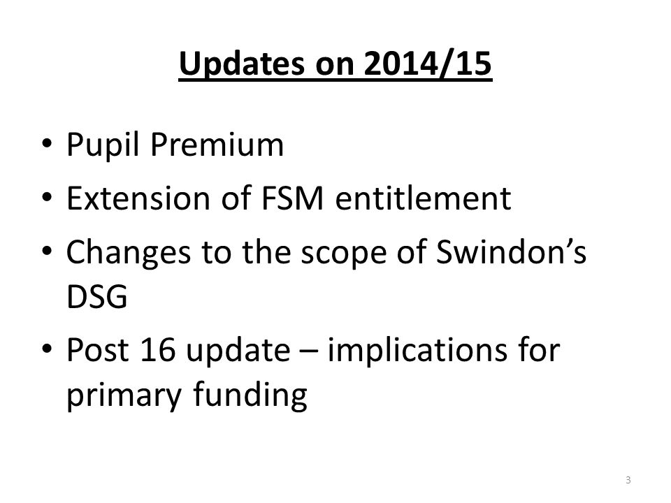 Updates on 2014/15 Pupil Premium. Extension of FSM entitlement. Changes to the scope of Swindon's DSG.