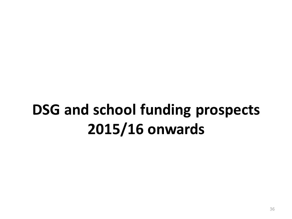 DSG and school funding prospects 2015/16 onwards