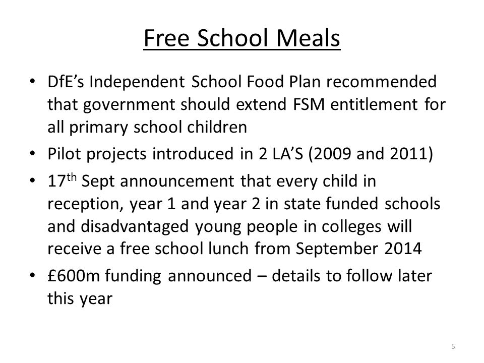 Free School Meals DfE's Independent School Food Plan recommended that government should extend FSM entitlement for all primary school children.