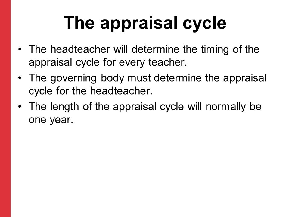 The appraisal cycle The headteacher will determine the timing of the appraisal cycle for every teacher.