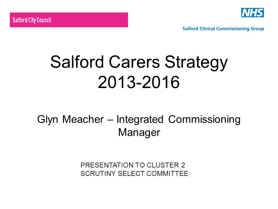 Salford Carers Strategy 2013-2016 Glyn Meacher – Integrated Commissioning Manager
