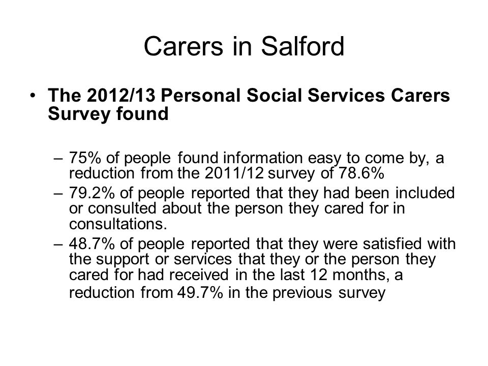 Carers in Salford The 2012/13 Personal Social Services Carers Survey found.