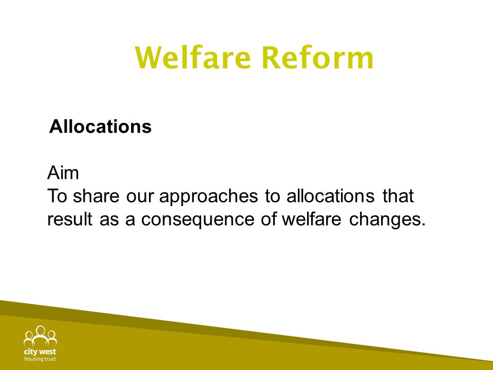 Welfare Reform Allocations. Aim. To share our approaches to allocations that result as a consequence of welfare changes.