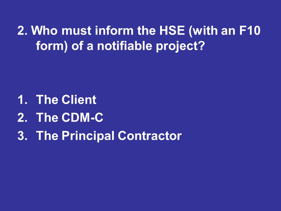 2. Who must inform the HSE (with an F10 form) of a notifiable project
