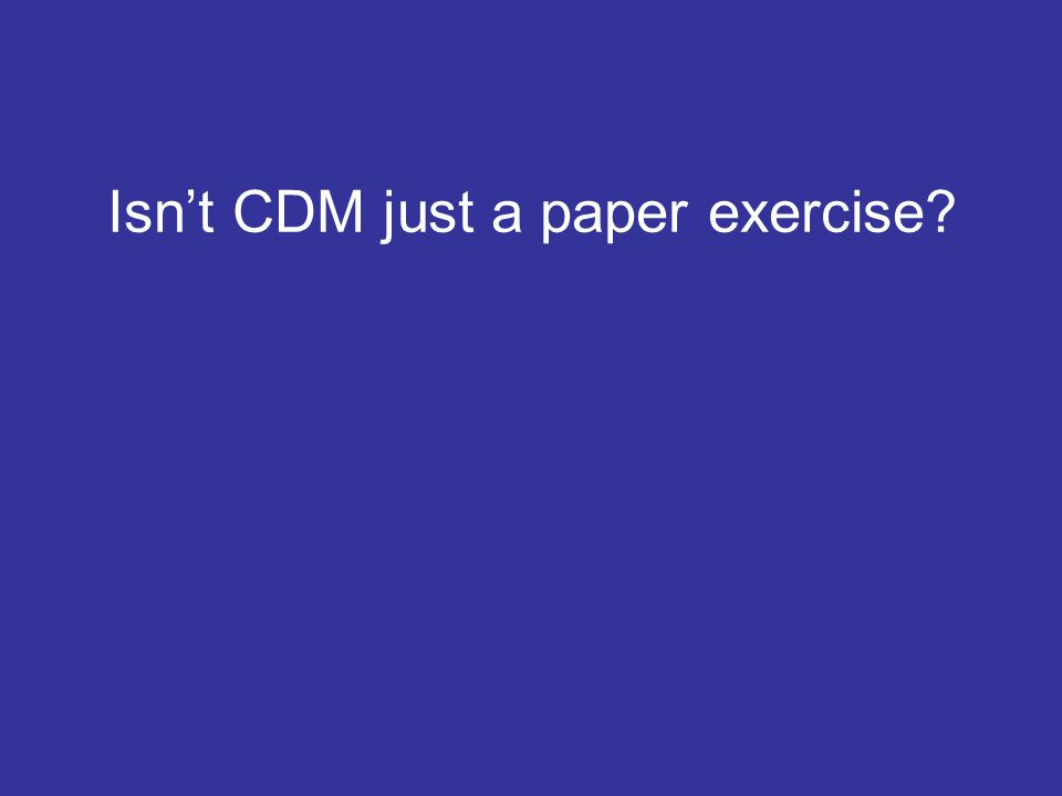 Isn't CDM just a paper exercise