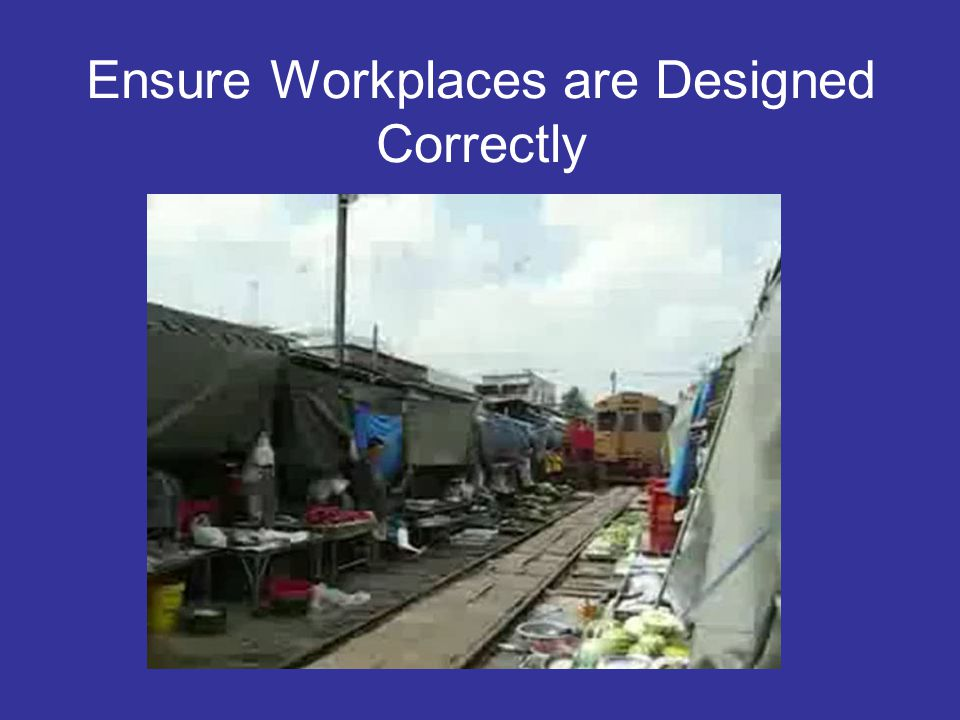 Ensure Workplaces are Designed Correctly