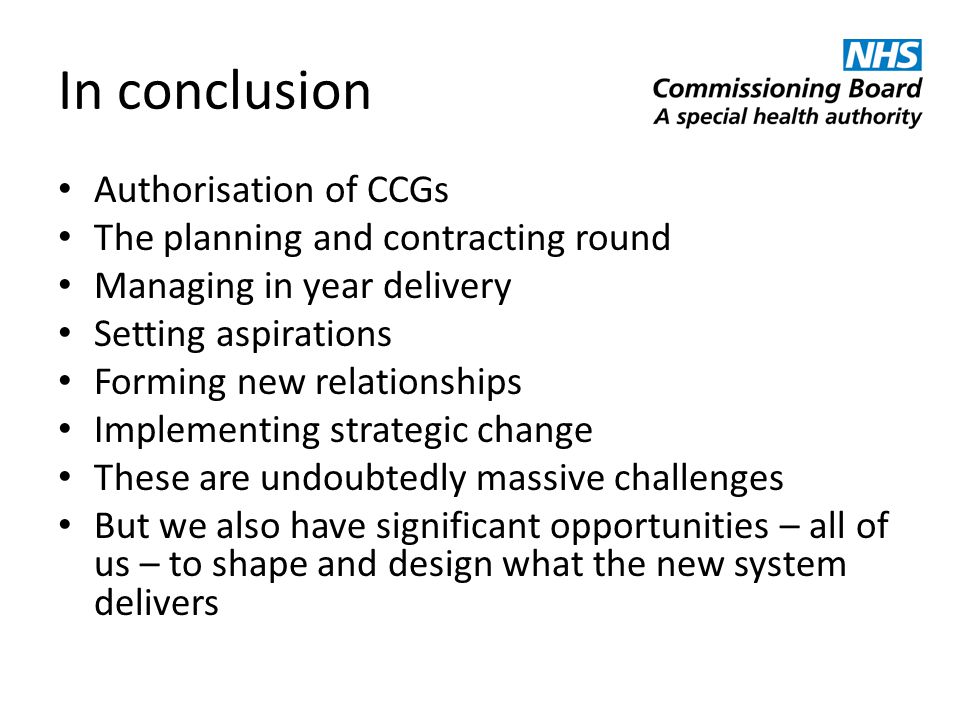 In conclusion Authorisation of CCGs The planning and contracting round