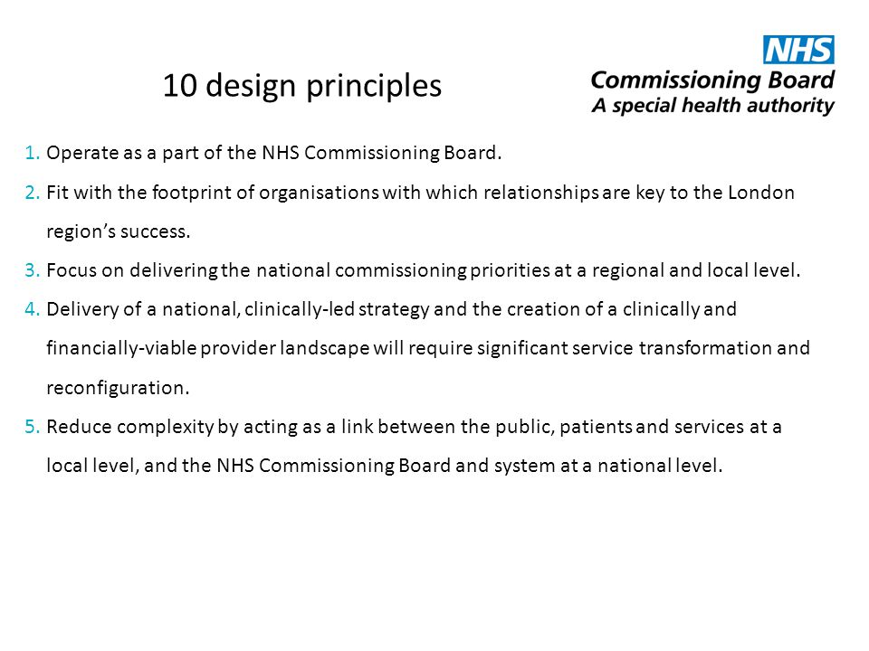 10 design principles Operate as a part of the NHS Commissioning Board.