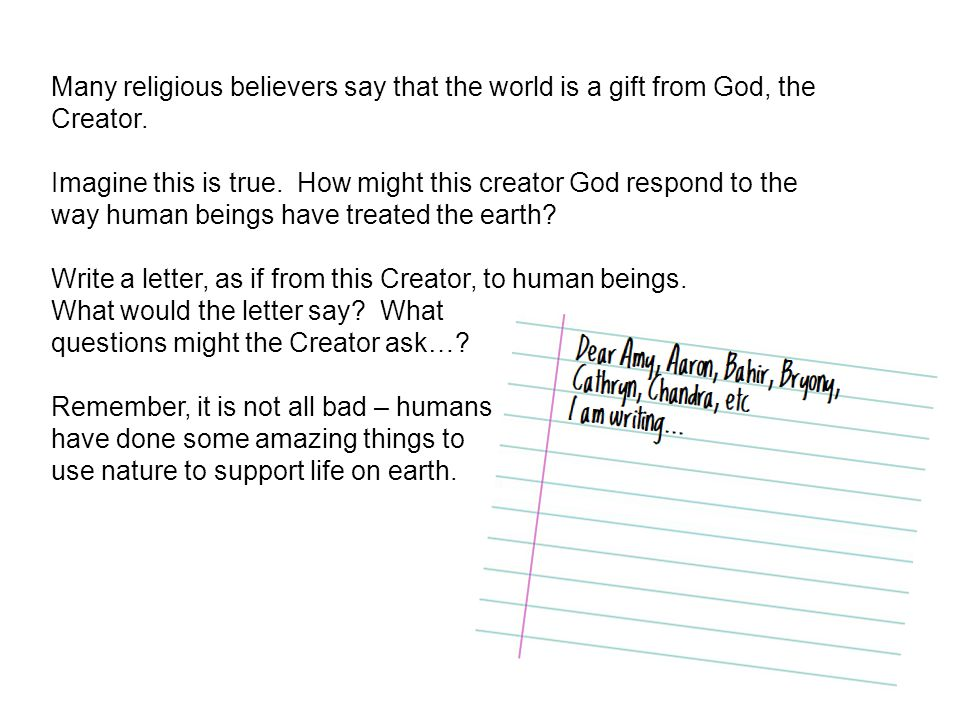 Many religious believers say that the world is a gift from God, the Creator.