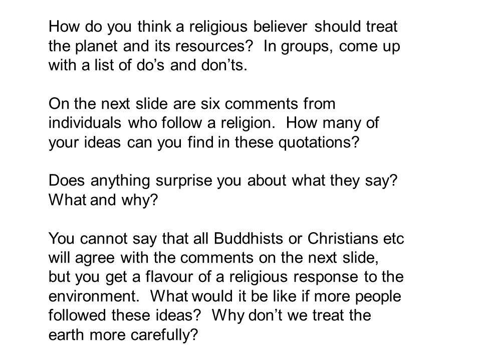 How do you think a religious believer should treat the planet and its resources In groups, come up with a list of do's and don'ts.