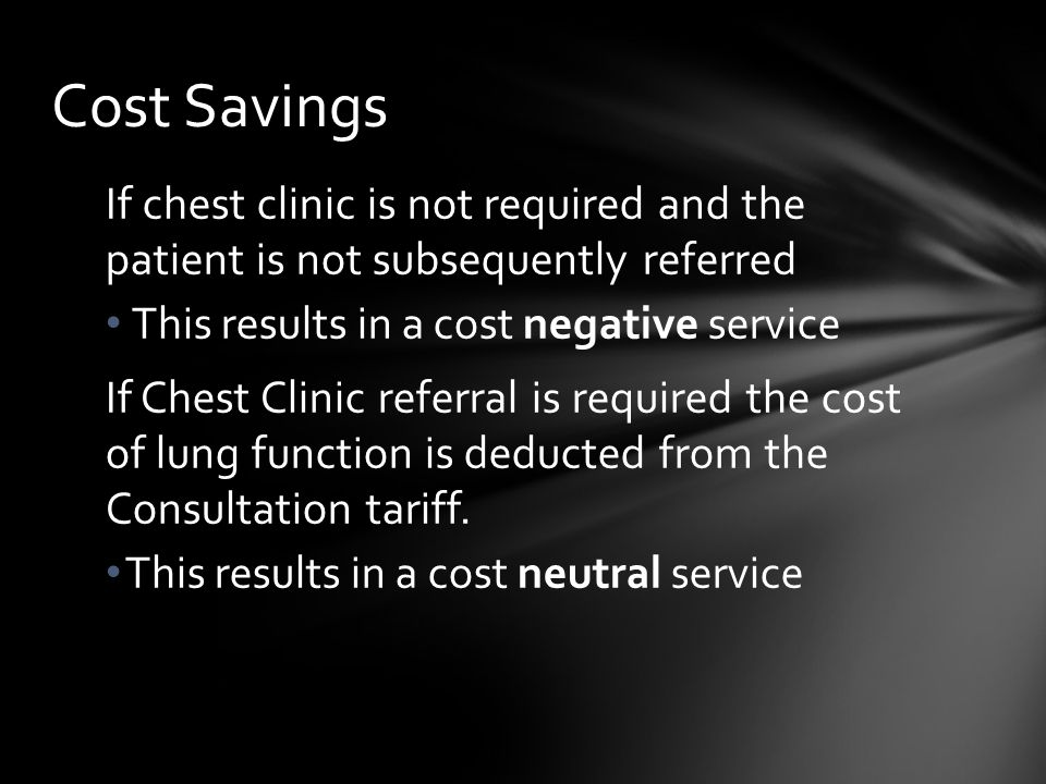 Cost Savings If chest clinic is not required and the patient is not subsequently referred. This results in a cost negative service.