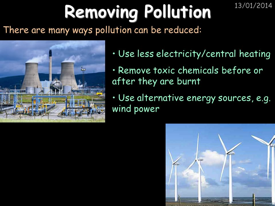 Removing Pollution There are many ways pollution can be reduced: