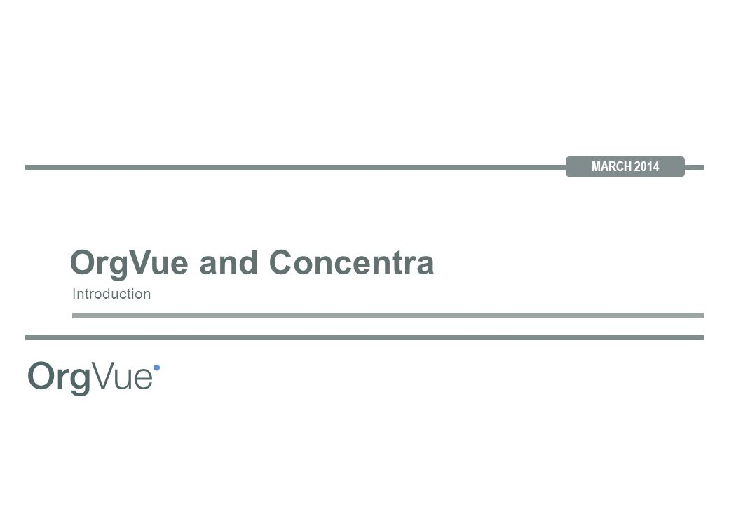 MARCH 2014 OrgVue and Concentra Introduction
