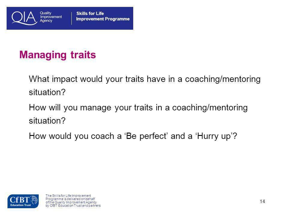Managing traits What impact would your traits have in a coaching/mentoring situation