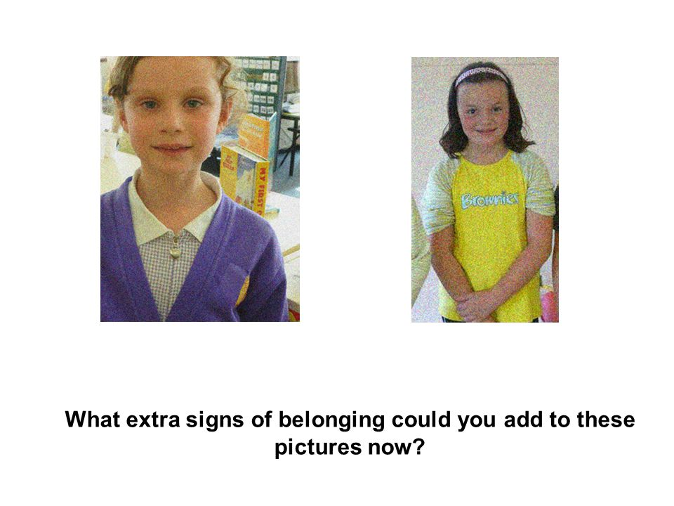 What extra signs of belonging could you add to these pictures now