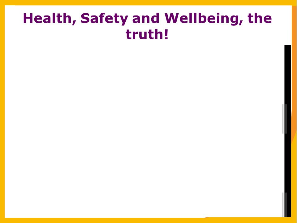 Health, Safety and Wellbeing, the truth!