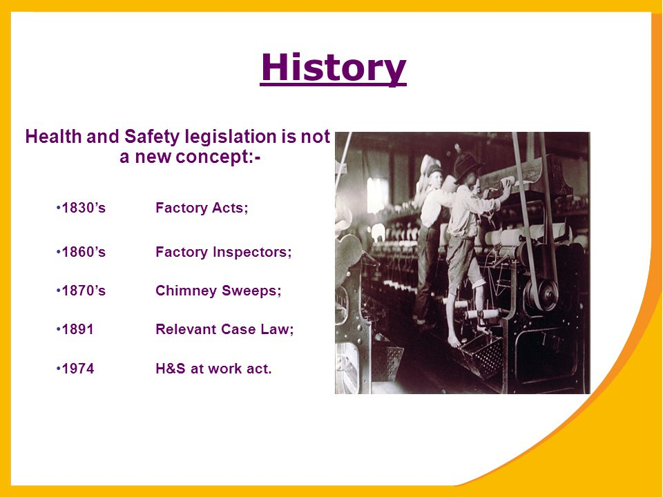 Health and Safety legislation is not a new concept:-