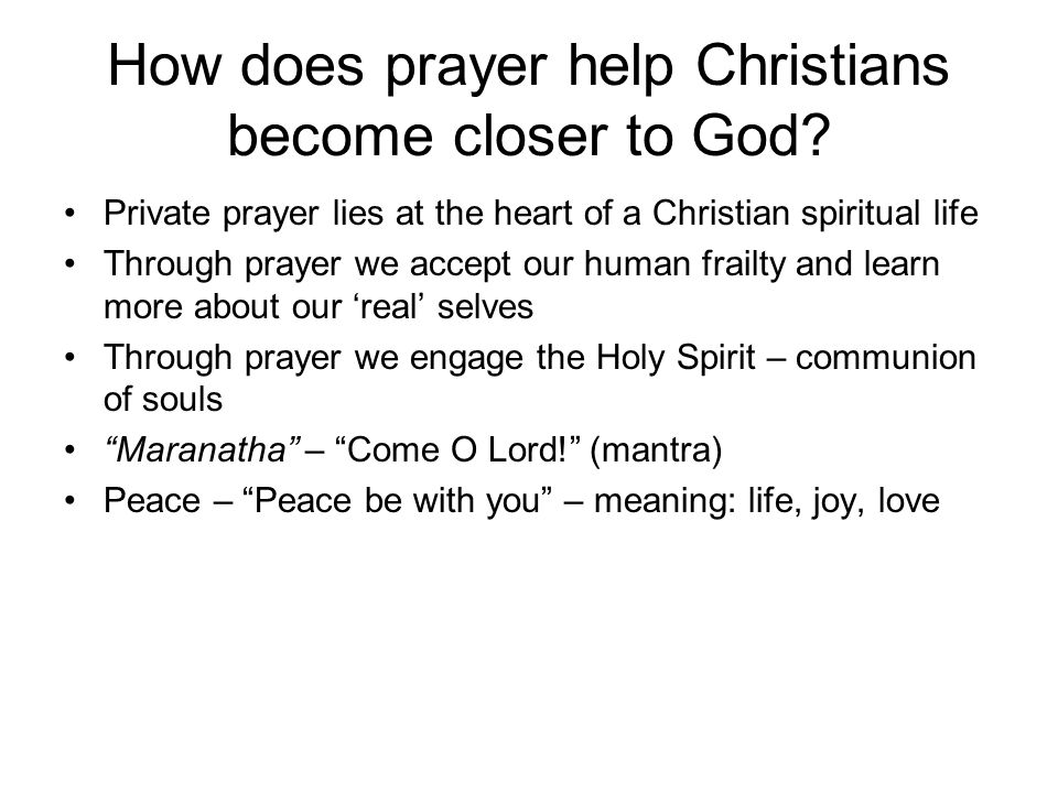 How does prayer help Christians become closer to God