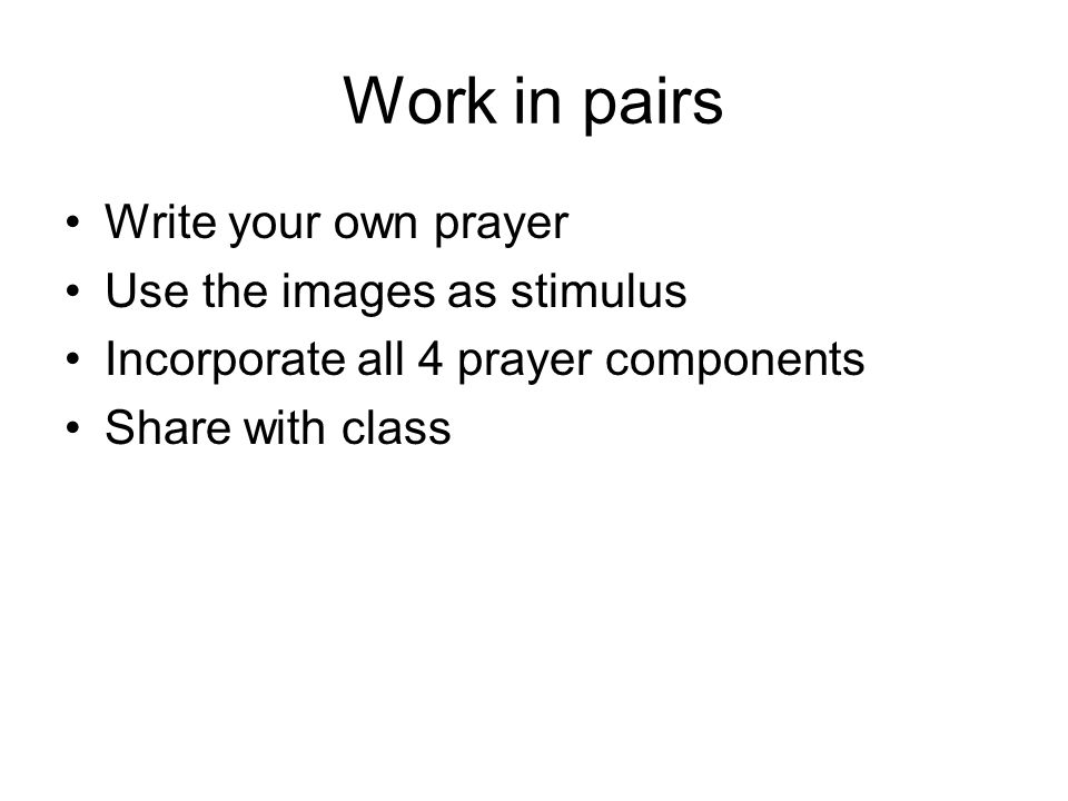 Work in pairs Write your own prayer Use the images as stimulus