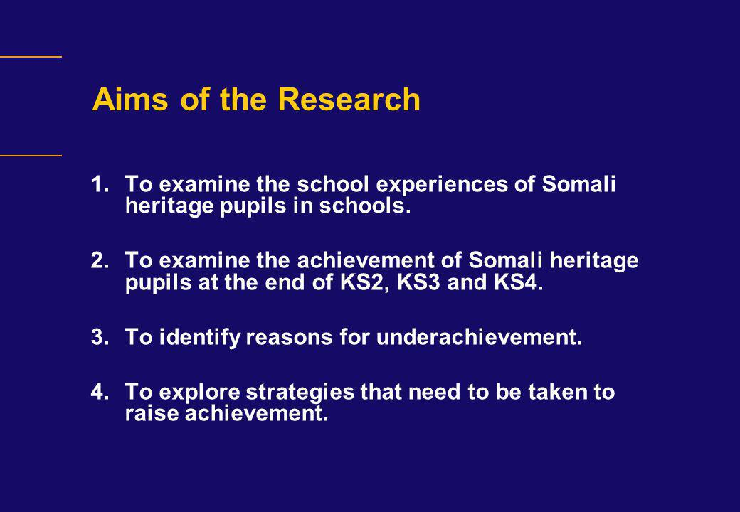 Aims of the Research To examine the school experiences of Somali heritage pupils in schools.