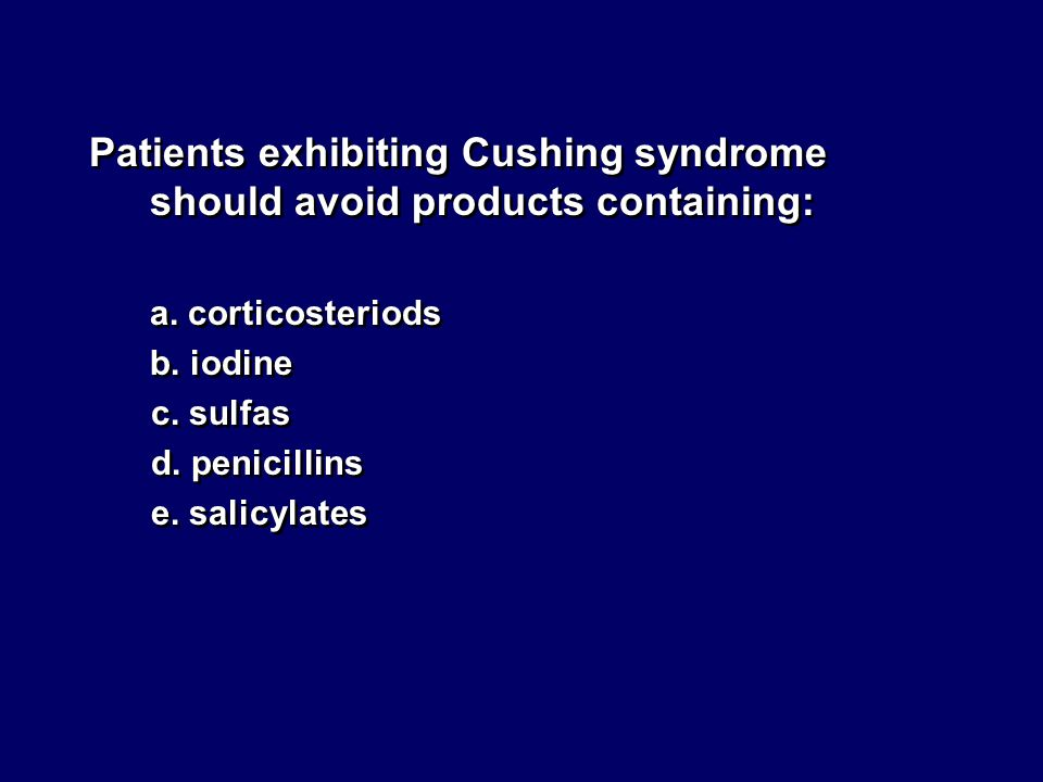 Patients exhibiting Cushing syndrome should avoid products containing: