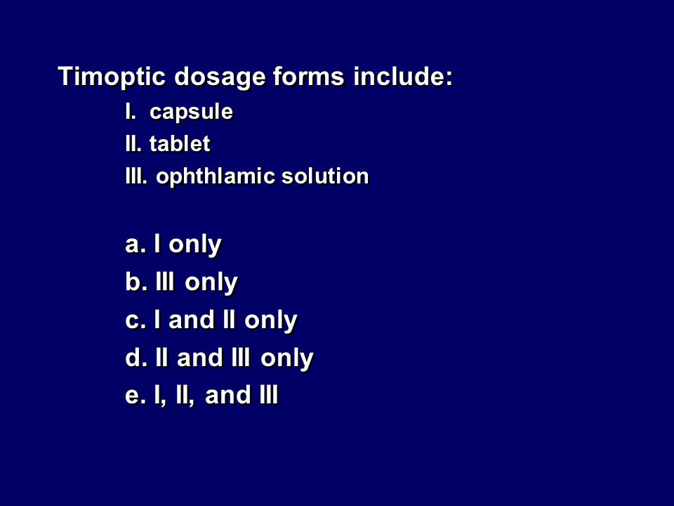 Timoptic dosage forms include: