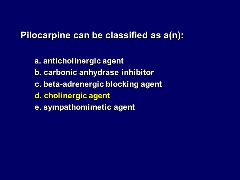 Pilocarpine can be classified as a(n):