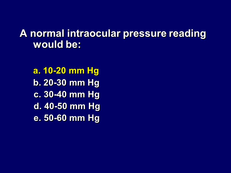 A normal intraocular pressure reading would be: