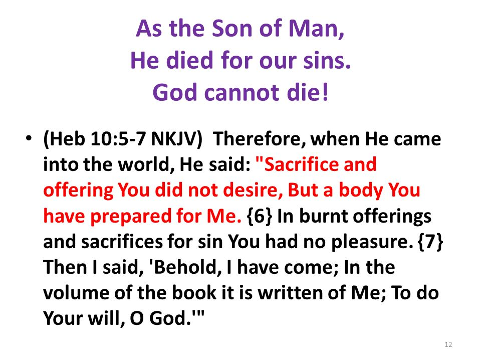 As the Son of Man, He died for our sins. God cannot die!
