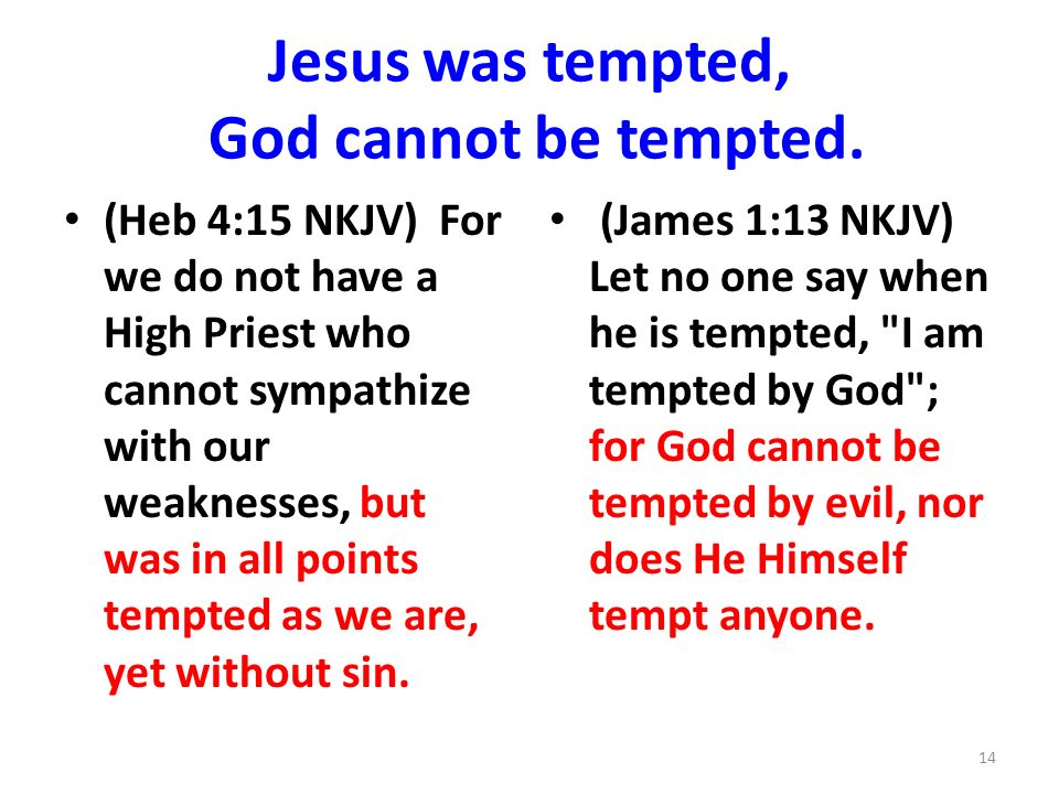 Jesus was tempted, God cannot be tempted.