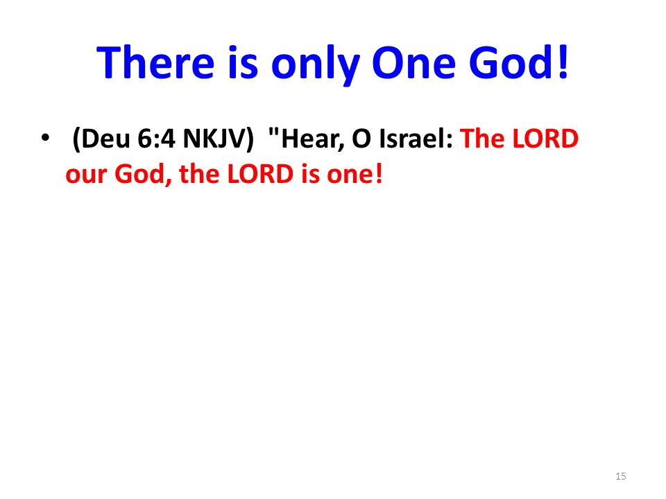 There is only One God! (Deu 6:4 NKJV) Hear, O Israel: The LORD our God, the LORD is one!