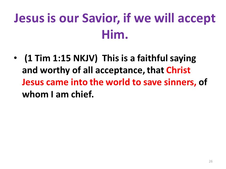 Jesus is our Savior, if we will accept Him.