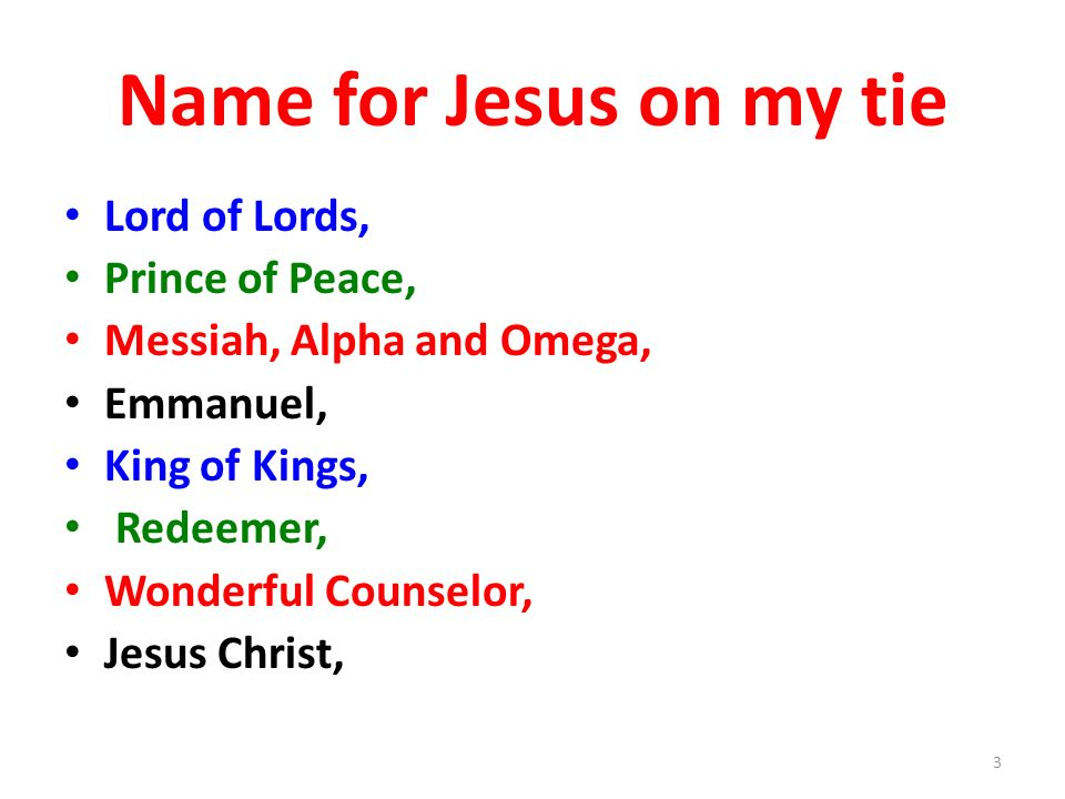 Name for Jesus on my tie Lord of Lords, Prince of Peace,