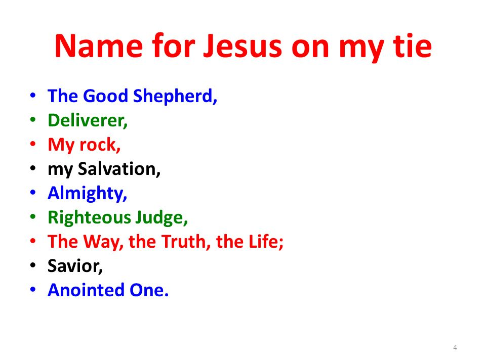 Name for Jesus on my tie The Good Shepherd, Deliverer, My rock,